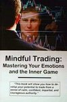 Mindful_Trading_-_Mastering_Your_Emotions_and_the_Inner_Game_of_Trading.JPG